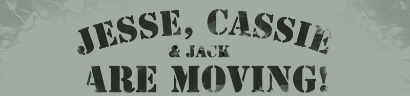 Jesse, Cassie & Jack are MOVING!
